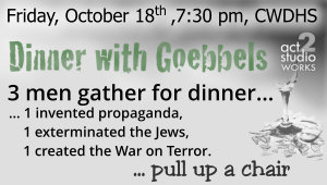 Dinner With Goebbels – A Play At CWDHS – Friday October 18